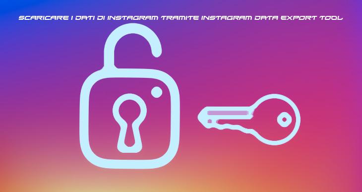 Scaricare i dati di Instagram tramite Instagram Data Export Tool