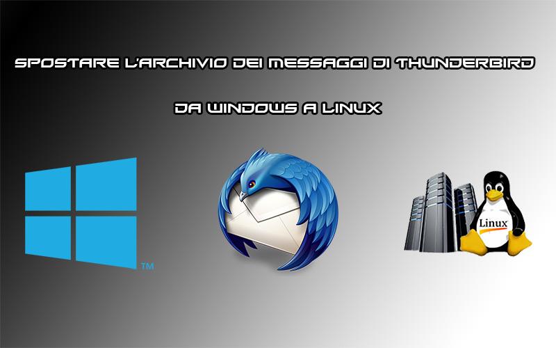 Spostare l'archivio dei messaggi di Thunderbird da Windows a Linux