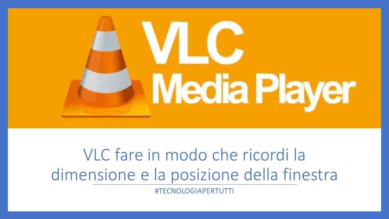 VLC fare in modo che ricordi la dimensione e la posizione della finestra