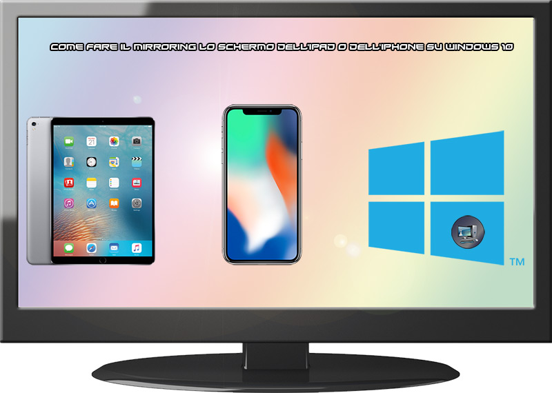 Come fare il mirroring lo schermo dell'iPad o dell'iPhone su Windows 10